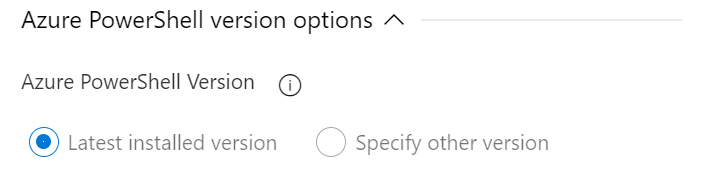 Azure PowerShell version options A  Azure PowerShell Version O  Specify  Latest installed version  other version