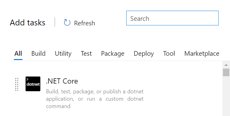 Machine generated alternative text: Add tasks  All  Build  CD Refresh  Utility Test  .NET Core  Package  Search  Deploy  Tool  Marketplace  Build, test, package, or publish a dotnet  application, or run a custom dotnet  command