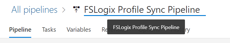Machine generated alternative text: All pipelines  Pipeline Tasks  > FSLogix Profile Sync Pipeline  FSLogix Profile Sync Pipeline  Variables  R