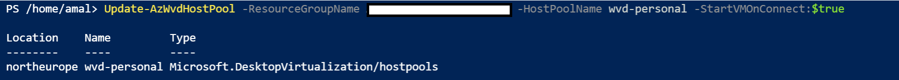 Machine generated alternative text: PS /home/amal> Update-AzWvdHostP001  -ResourceGroupName  -HostP001Name wvd-personal  - StartVMOnConnect : $true  Location  Name  Type  northeurope wvd-personal Microsoft. DesktopVirtua1ization/hostp001s