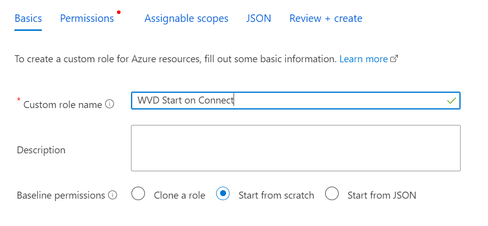 Machine generated alternative text: Basics  Permissions  Assignable scopes  JSON  Review + create  To create a custom role for Azure resources, fill out some basic information. Learn more cd'  Custom role name O  Description  Baseline permissions O  C) Clone a role  @ Start from scratch  C) Start from JSON