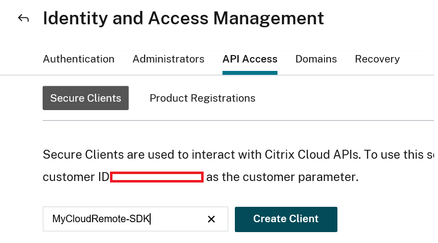 Identity and Access Management  Authentication Administrators API Access Domains  Recovery  Secure Clients  Product Registrations  Secure Clients are used to interact with Citrix Cloud APIs. To use this s  customer as the customer parameter.  MYCloudRemote-SDKl  Create Client