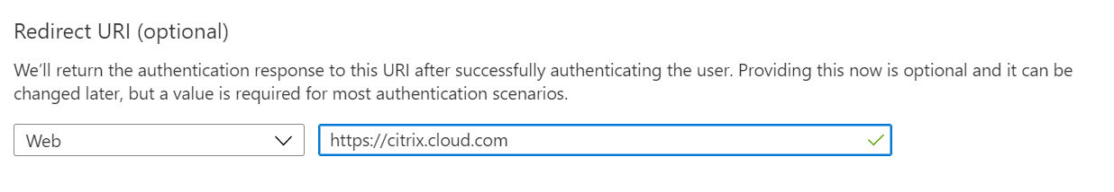 Redirect URI (optional)  We'll return the authentication response to this URI after successfully authenticating the user. Providing this now is optional and it can be  changed later, but a value is required for most authentication scenarios.  Web  v https://citrix.cloud.com