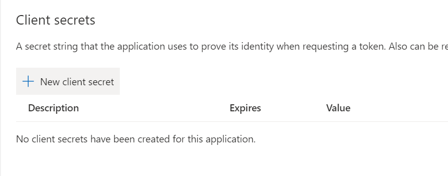 Machine generated alternative text: Client secrets  A secret string that the application uses to prove its identity when requesting a token. Also can be re  —k New client secret  Description  Expires  Value  No client secrets have been created for this application.