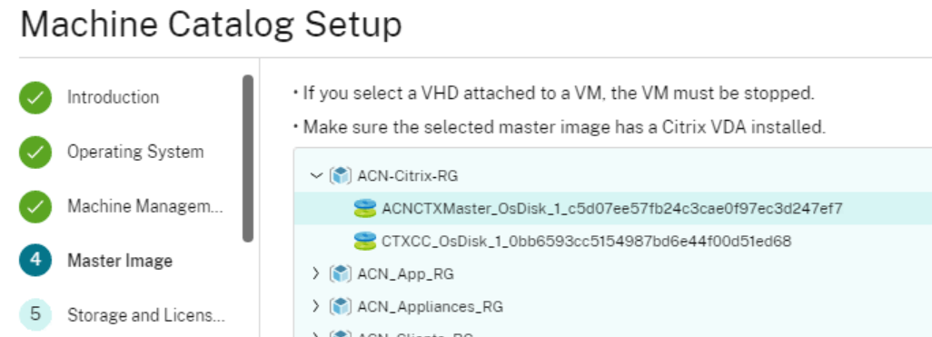 """Machine Catalog Setup  5  Introduction  Operating System  Machine Managem.""""  Storage and Licens. .  • If you select a VHD attached to a VM. the VM must be stopped.  • Make sure the selected master image has a Citrix VDA installed.  t.) ACN.Citrix-RG"""