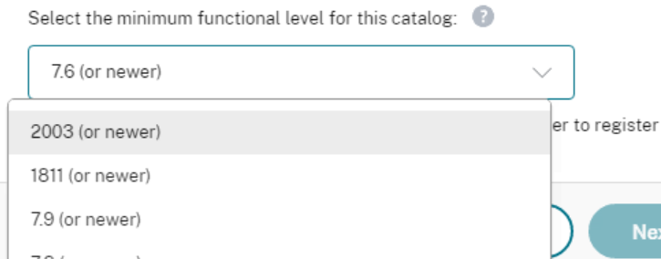 Select the minimum functional level for this catalog: O  7.6 (or newer)  2003 (or newer)  1811 (or newer)  7.9 (or newer)  to register