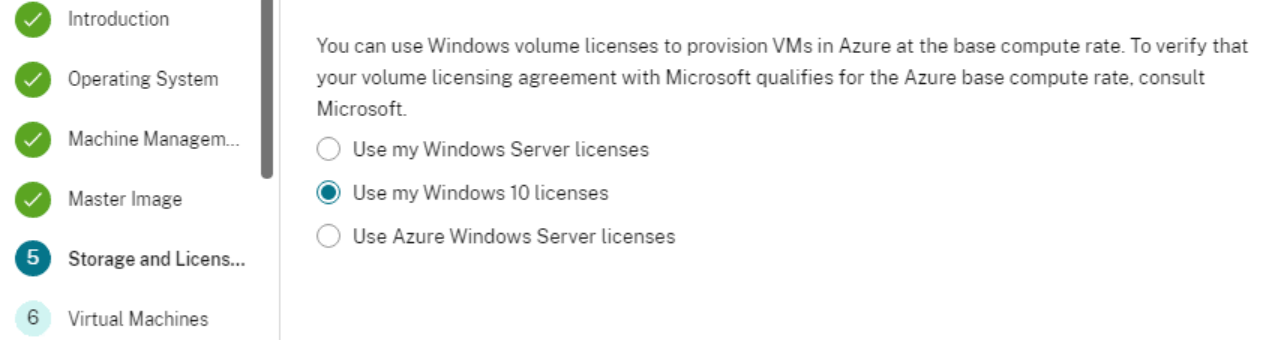 You can use Windows volume licenses to provision VMS in Azure at the base compute rate. To verify that  your volume licensing agreement with Microsoft qualifies for the Azure base compute rate. consult  Microsoft  C) use my Windows Server licenses  (O) Use my Windows 10 licenses  (C) Use Azure Windows Server licenses  o  6  Operating System  Machine Managem..,  Storage and  Virtual Machines