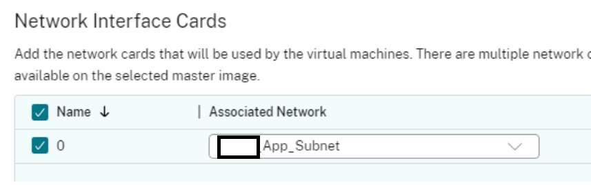Network Interface Cards  Add the network cards that will be used by the virtual machines. There are multiple network  available on the selected master image.  Name  I Associated Network  App _ Subnet