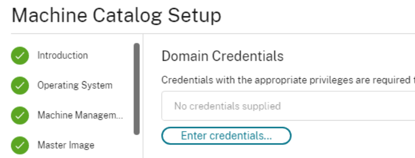 Machine Catalog Setup  Operating System  Machine Managem..  Master Image  Domain Credentials  Credentials with the appropriate privileges are required  No credentials supplied  Enter credentials...