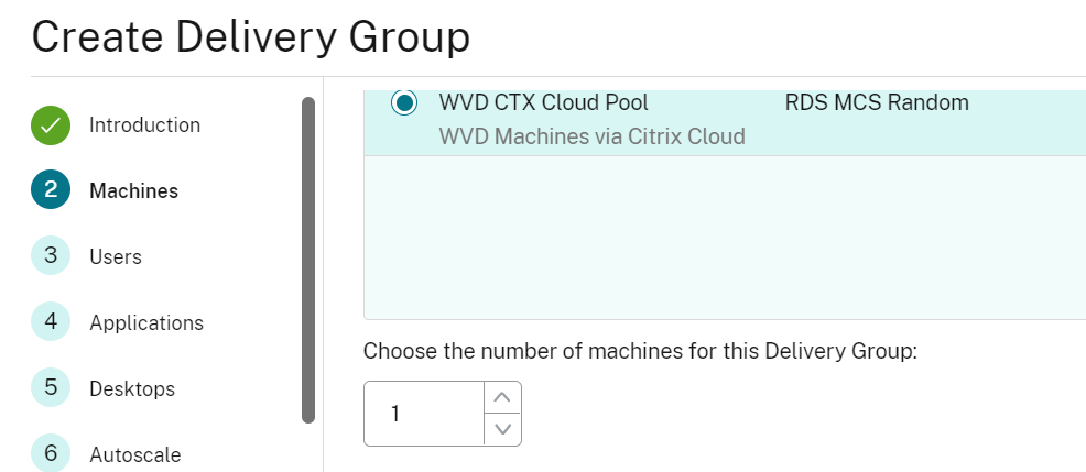 Create Delivery Group  @ WVDCTX Cloud Pool  Introduction  WVD Machines via Citrix Cloud  Machines  RDS MCS Random  3  4  5  6  Users  Applications  Choose the number of machines for this Delivery Group:  Desktops  Autoscale