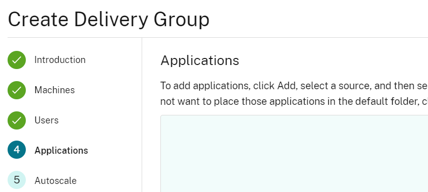 Create Delivery Group  5  Introduction  Machines  Users  Appli cations  Autoscale  Applications  To add applications, click Add, select a source. and then se  not want to place those applications in the default folder, c
