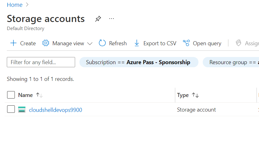 Home  Storage accounts  Default Directory  + Create Manage view v  Refresh ExporttoCSV Open query Assigr  Filter for any field...  ShcMing I to I Of I records.  Name  cloudshelldevops9900  Subscription Azure Pass - Sponsorship  Resource group = =  Type  Storage account