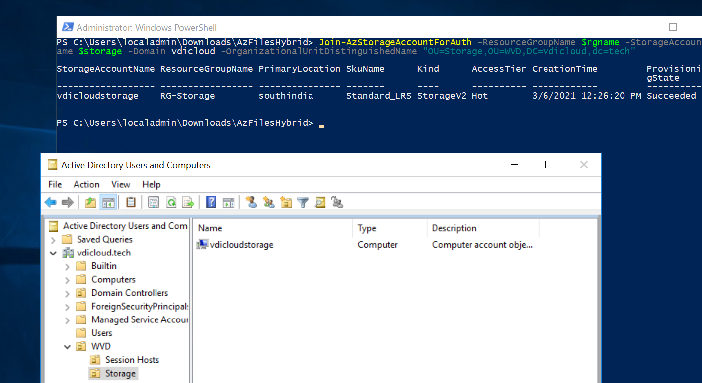 Machine generated alternative text: Administrator: Windows PowerShell  PS C: users oca a min Down oa s AZFI esyy r 1 > 301n-AzstorageAccountForAut  ame Sstorage -Domain  vdicl oud  -organizationalunitDistinguishedName  —mezuu. uuplNällle Srgname —zt-ul ayemeeuull  StorageAccountName ResourcecroupName pri maryLocation SkuName  Kind  Access Tier creati onTi me  provisioni  gstate  di cl oudstorage  RG-Storage  southindia  Standard_LRS StorageV2 Hot  PS ocal lesHYbri  Active Directory Users and Computers  File Action View Help  Active Directory Users and Com Name  Saved Queries  vdicloud.tech  Builtin  Computers  Domain Controllers  ForeignSecurityPrincipal!  Managed Service Accout  VWD  Session Hosts  Storage  3/6/2021 PM succeeded  x  Type  Computer  Description  Computer account obje...