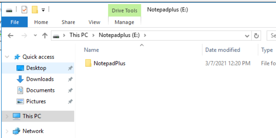 Machine generated alternative text: Notepadplus (E:)  File  Home  Share View  Drive Tools  Manage  ThisPC Notepadplus (E)  Name  NotepadPlus  * Quick access  Deshop  Downloads  Documents  [e Pictures  This pc  Network  Date modified  3/7/2021 12:20 PM  Type  File fo